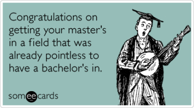 graduate-school-masters-bachelor-useless-graduation-ecards-someecards