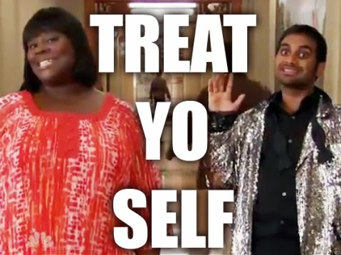 "Five Ways to ""Treat Yo Self"" 
